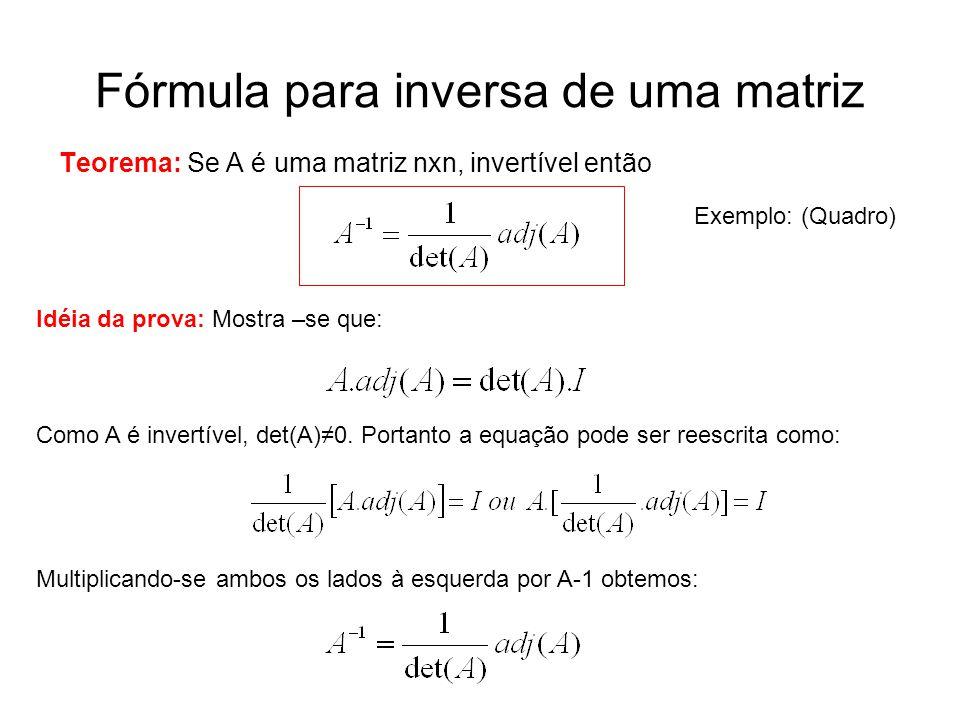 Idéia da prova: Mostra –se que: Como A é invertível, det(A)≠0. Portanto a equação pode ser reescrita como: Multiplicando-se ambos os lados à esquerda