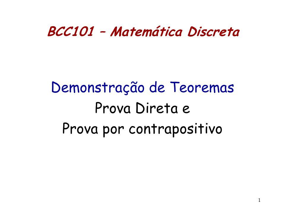 12 Prova por Contrapositivo Para provar uma asserção x ➝ y, podemos provar a asserção equivalente ¬y ➝ ¬x, ou seja, supomos ¬y e provamos ¬x  Teorema: Para todo n ∈ Z, se n 2 é par, então n é par.