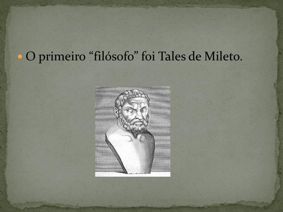 """O primeiro """"filósofo"""" foi Tales de Mileto."""