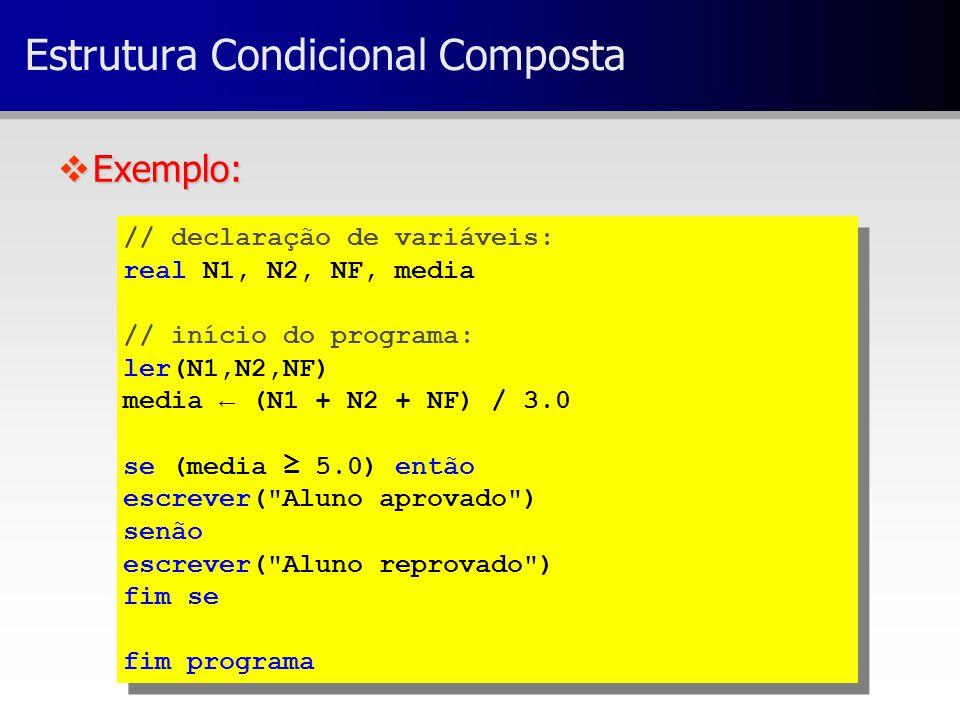 // declaração de variáveis: real N1, N2, NF, media // início do programa: ler(N1,N2,NF) media ← (N1 + N2 + NF) / 3.0 se (media ≥ 5.0) então escrever(