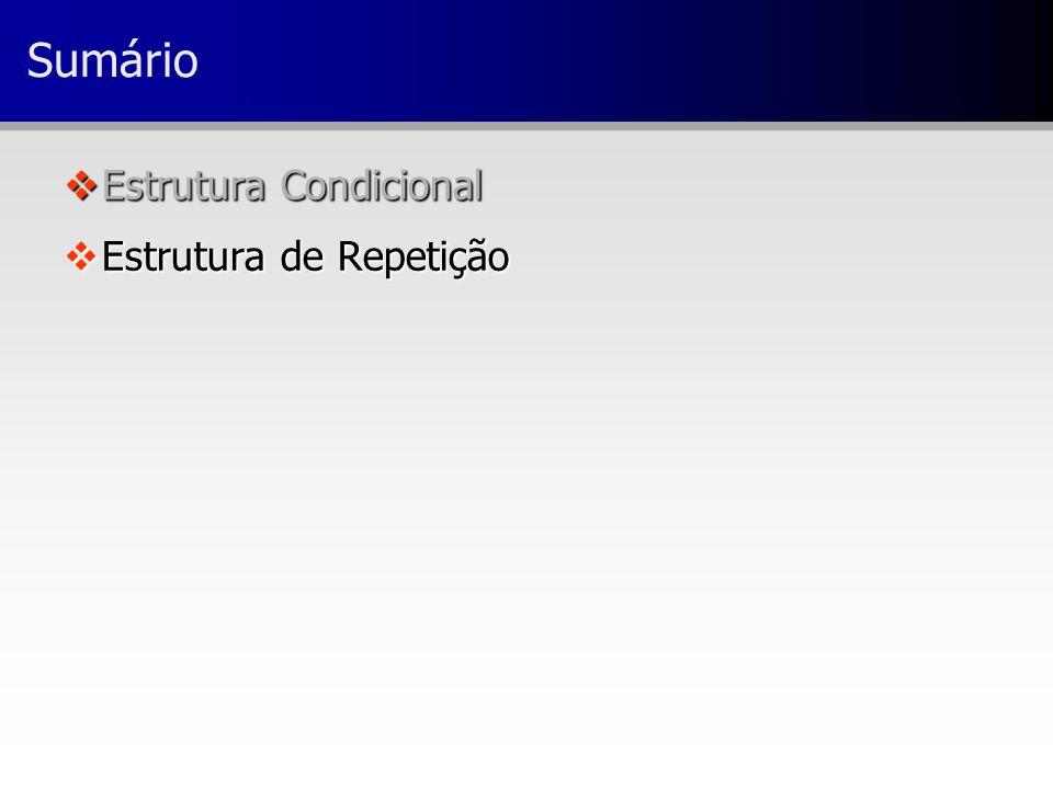 Sumário vEstrutura Condicional vEstrutura de Repetição