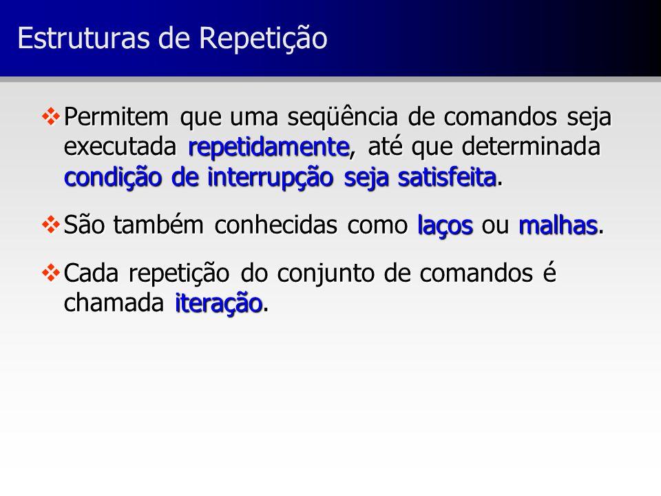 Estruturas de Repetição vPermitem que uma seqüência de comandos seja executada repetidamente, até que determinada condição de interrupção seja satisfe