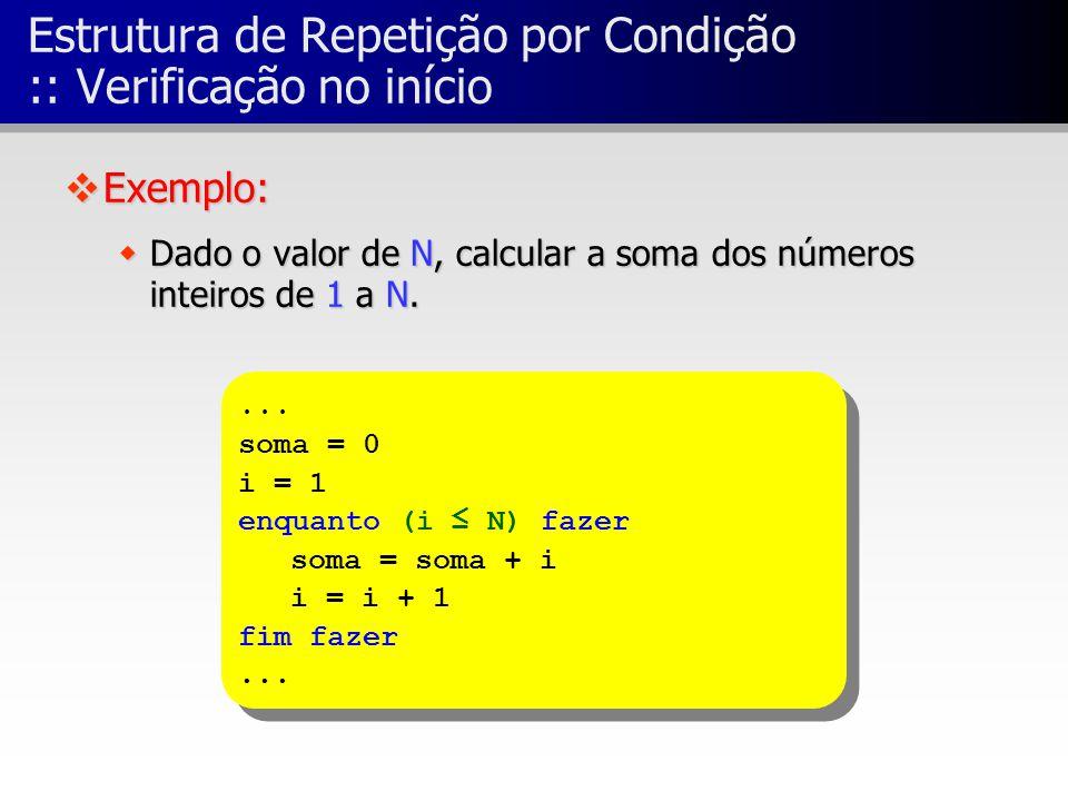 ... soma = 0 i = 1 enquanto (i ≤ N) fazer soma = soma + i i = i + 1 fim fazer...... soma = 0 i = 1 enquanto (i ≤ N) fazer soma = soma + i i = i + 1 fi