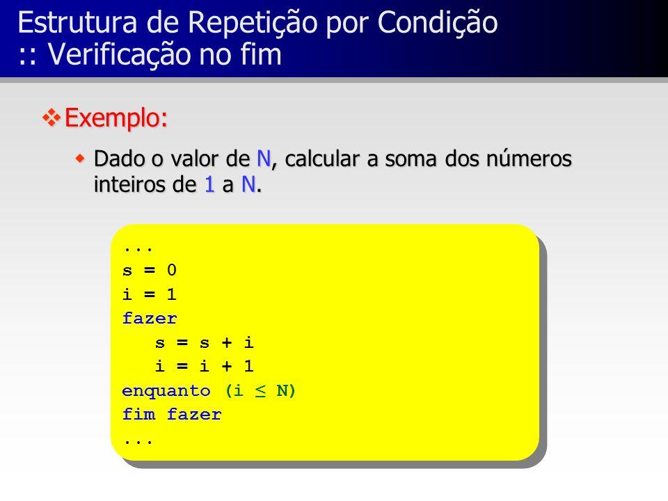... s = 0 i = 1 fazer s = s + i i = i + 1 enquanto (i ≤ N) fim fazer... s = 0 i = 1 fazer s = s + i i = i + 1 enquanto (i ≤ N) fim fazer... Estrutura