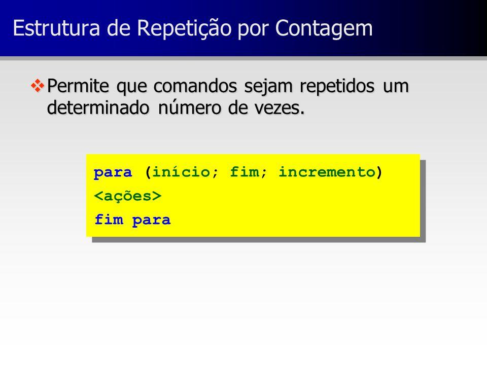 para (início; fim; incremento) fim para para (início; fim; incremento) fim para Estrutura de Repetição por Contagem vPermite que comandos sejam repeti