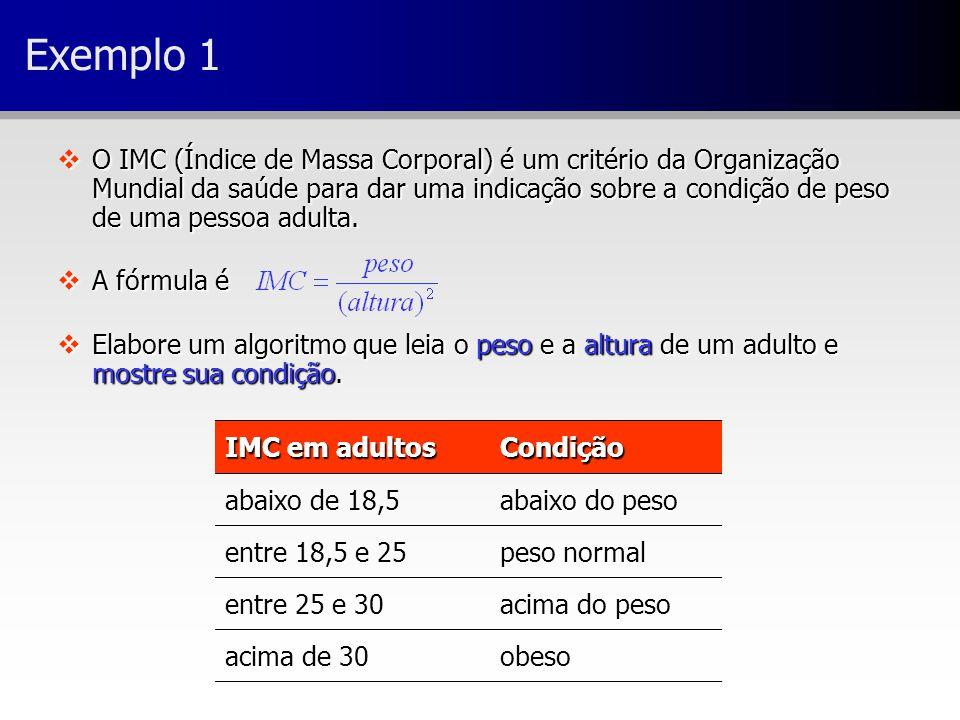 Exemplo 1 vO IMC (Índice de Massa Corporal) é um critério da Organização Mundial da saúde para dar uma indicação sobre a condição de peso de uma pesso