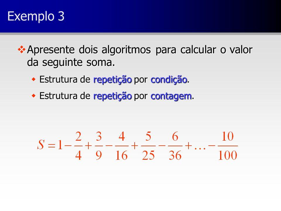 Exemplo 3 vApresente dois algoritmos para calcular o valor da seguinte soma. wEstrutura de repetição por condição. wEstrutura de repetição por contage