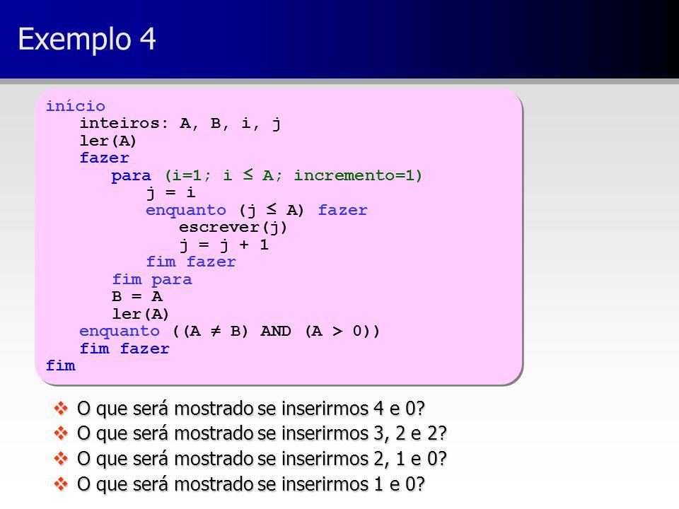 Exemplo 4 início inteiros: A, B, i, j ler(A) fazer para (i=1; i ≤ A; incremento=1) j = i enquanto (j ≤ A) fazer escrever(j) j = j + 1 fim fazer fim pa