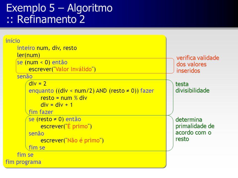 Exemplo 5 – Algoritmo :: Refinamento 2 início inteiro num, div, resto ler(num) se (num < 0) então escrever(
