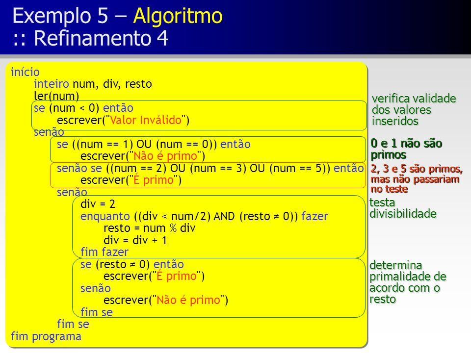 Exemplo 5 – Algoritmo :: Refinamento 4 início inteiro num, div, resto ler(num) se (num < 0) então escrever(