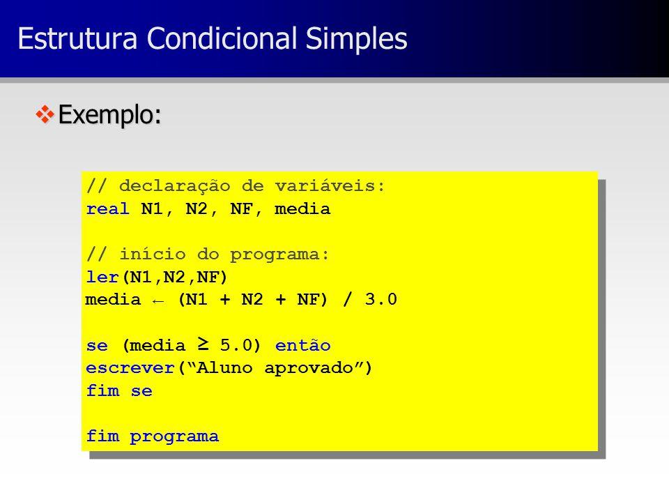 vExemplo: // declaração de variáveis: real N1, N2, NF, media // início do programa: ler(N1,N2,NF) media ← (N1 + N2 + NF) / 3.0 se (media ≥ 5.0) então