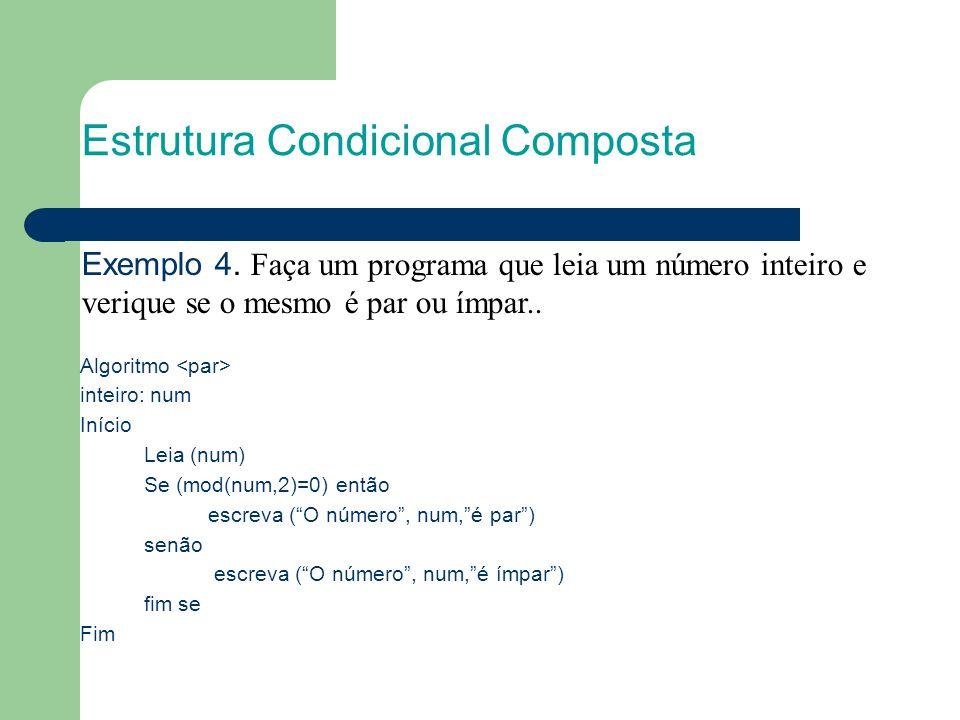 """Estrutura Condicional Composta Algoritmo inteiro: num Início Leia (num) Se (mod(num,2)=0) então escreva (""""O número"""", num,""""é par"""") senão escreva (""""O nú"""
