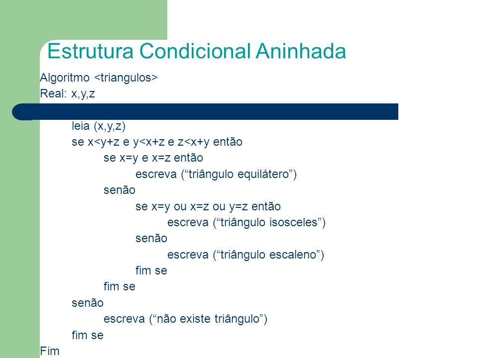 """Estrutura Condicional Aninhada Algoritmo Real: x,y,z Inicio leia (x,y,z) se x<y+z e y<x+z e z<x+y então se x=y e x=z então escreva (""""triângulo equilát"""