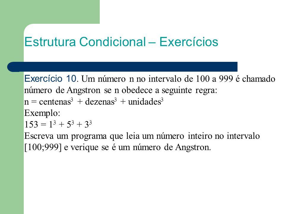 Estrutura Condicional – Exercícios Exercício 10. Um número n no intervalo de 100 a 999 é chamado número de Angstron se n obedece a seguinte regra: n =