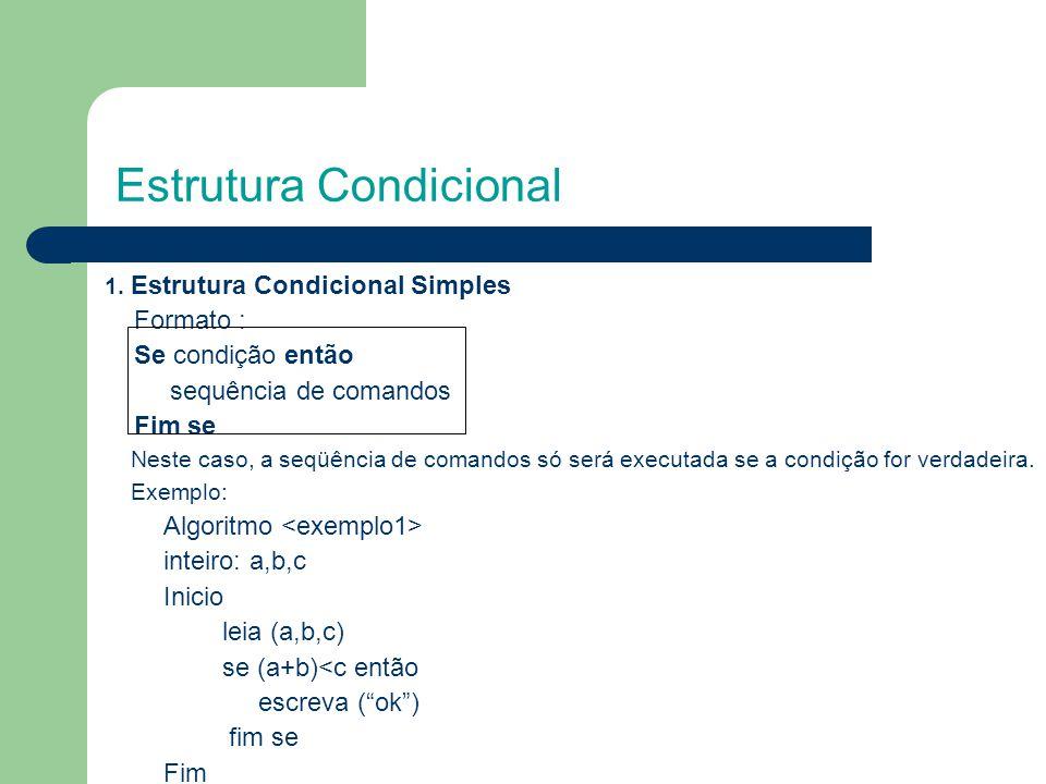 Estrutura Condicional 1. Estrutura Condicional Simples Formato : Se condição então sequência de comandos Fim se Neste caso, a seqüência de comandos só