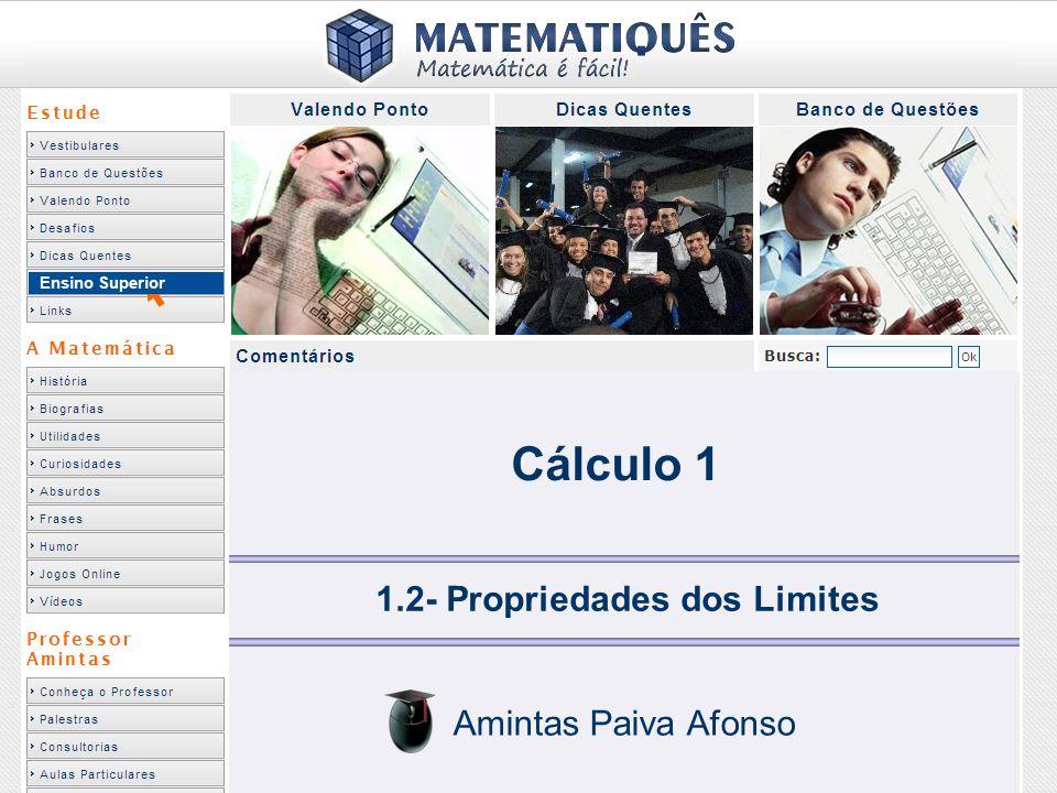 Cálculo 1 - Limites Resumindo: Propriedades dos Limites Se L, M, a e c são números reais e n inteiro e