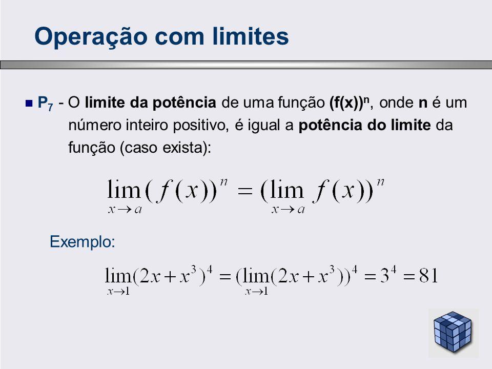 P 7 - O limite da potência de uma função (f(x)) n, onde n é um número inteiro positivo, é igual a potência do limite da função (caso exista): Operação com limites Exemplo: