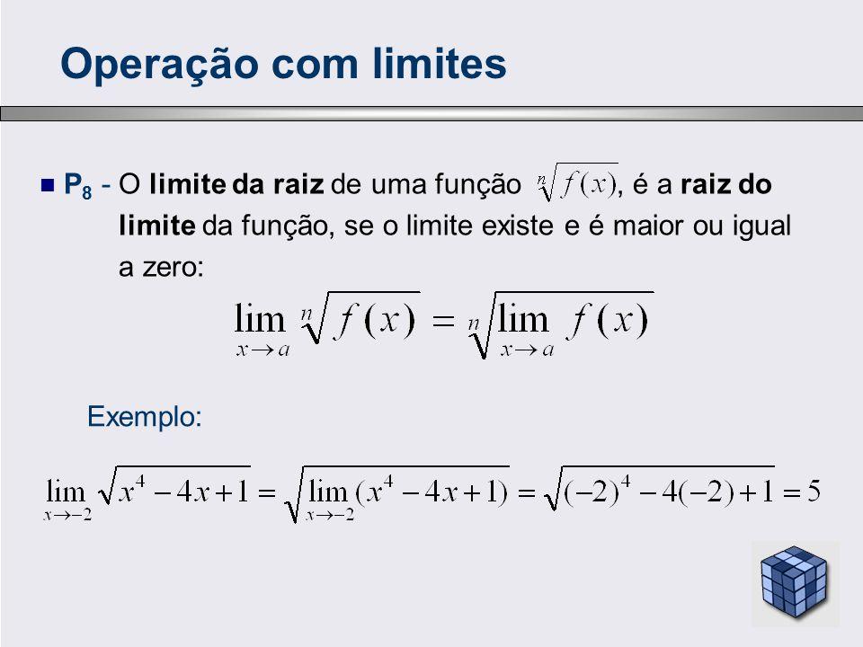 P 8 - O limite da raiz de uma função, é a raiz do limite da função, se o limite existe e é maior ou igual a zero: Operação com limites Exemplo: