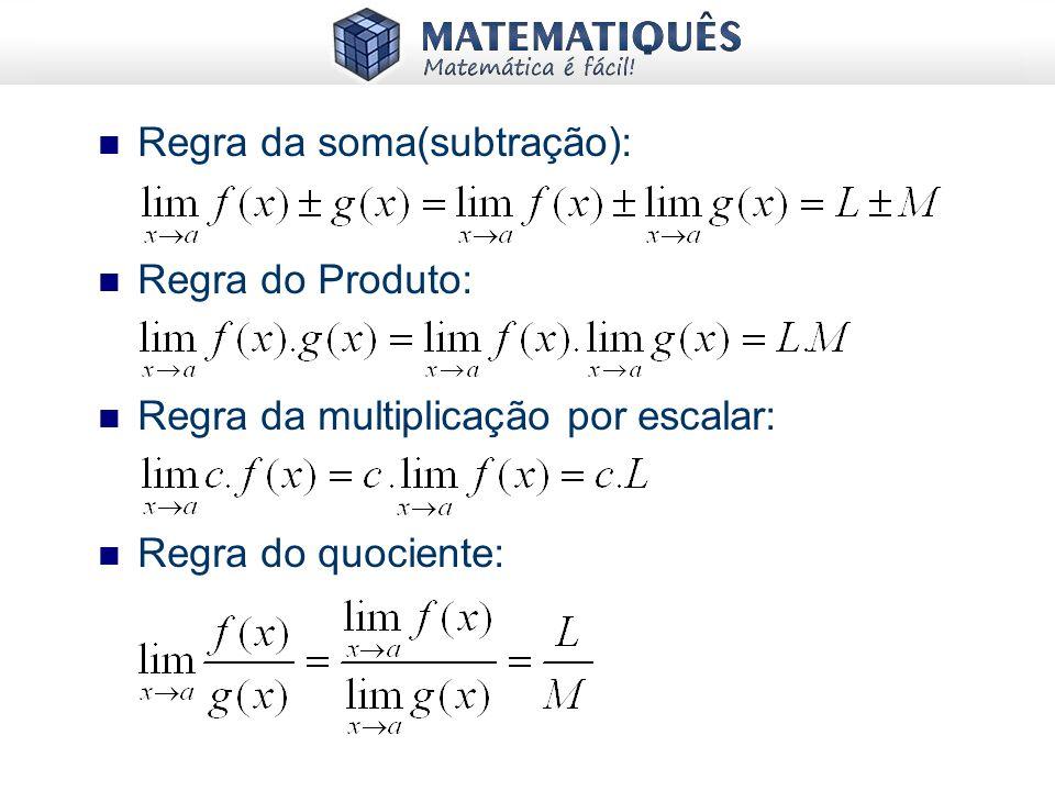 Regra da soma(subtração): Regra do Produto: Regra da multiplicação por escalar: Regra do quociente: