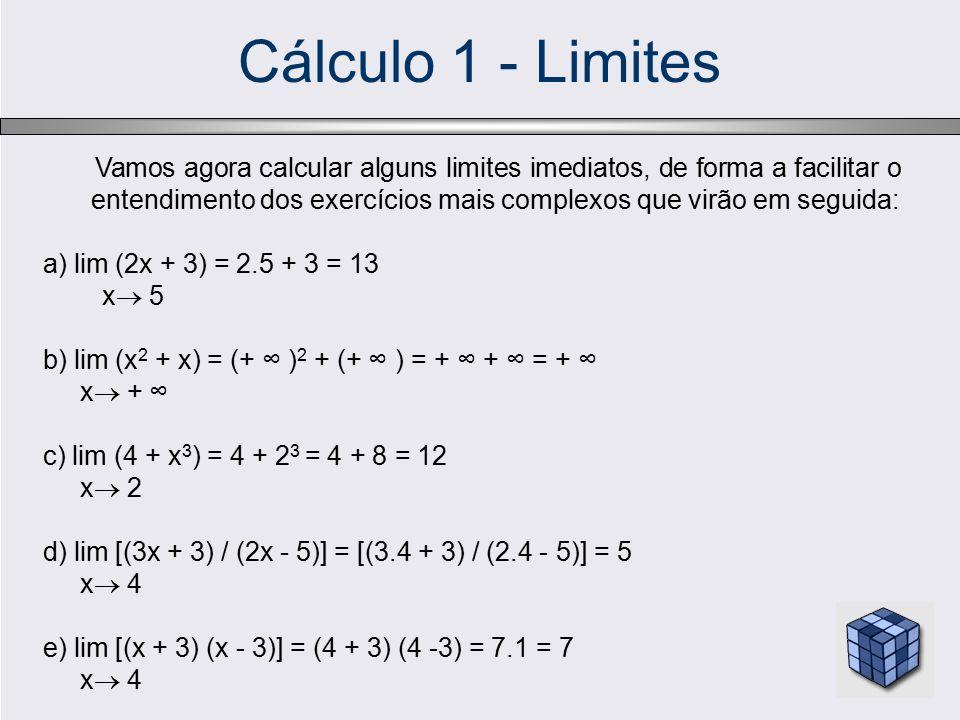Cálculo 1 - Limites Vamos agora calcular alguns limites imediatos, de forma a facilitar o entendimento dos exercícios mais complexos que virão em segu
