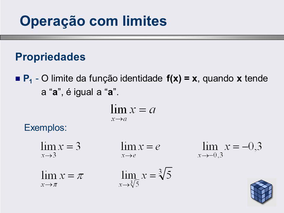 """Propriedades P 1 - O limite da função identidade f(x) = x, quando x tende a """"a"""", é igual a """"a"""". Exemplos: Operação com limites"""