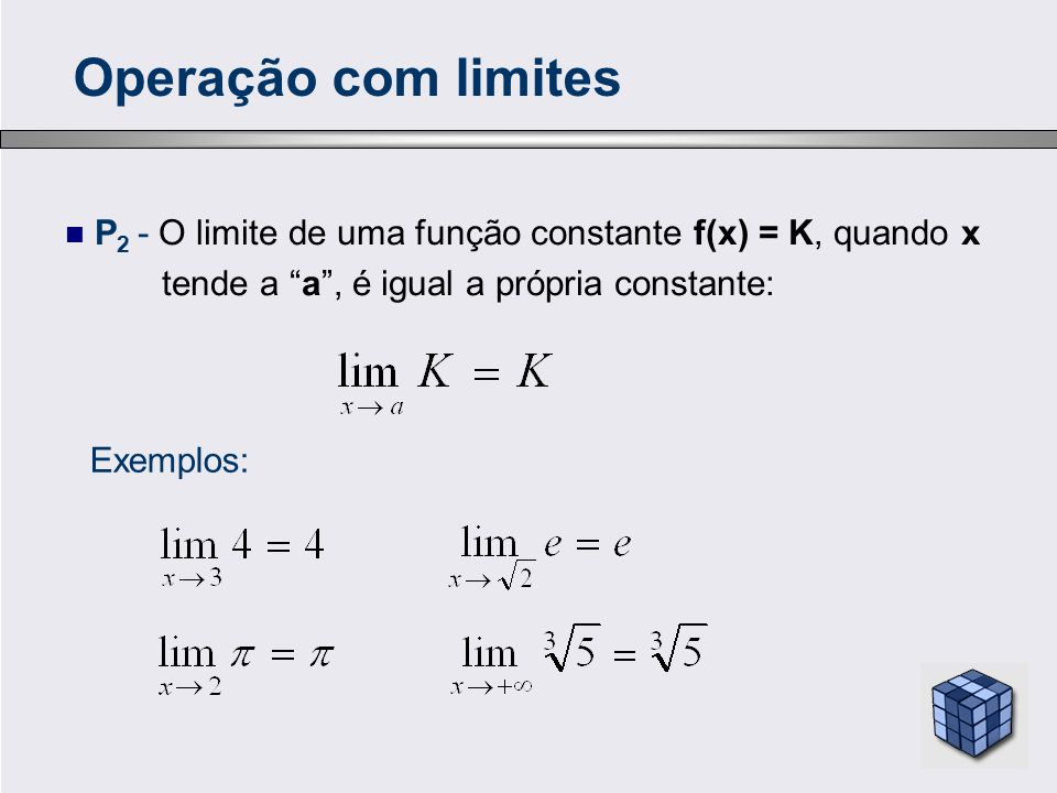 """P 2 - O limite de uma função constante f(x) = K, quando x tende a """"a"""", é igual a própria constante: Operação com limites Exemplos:"""