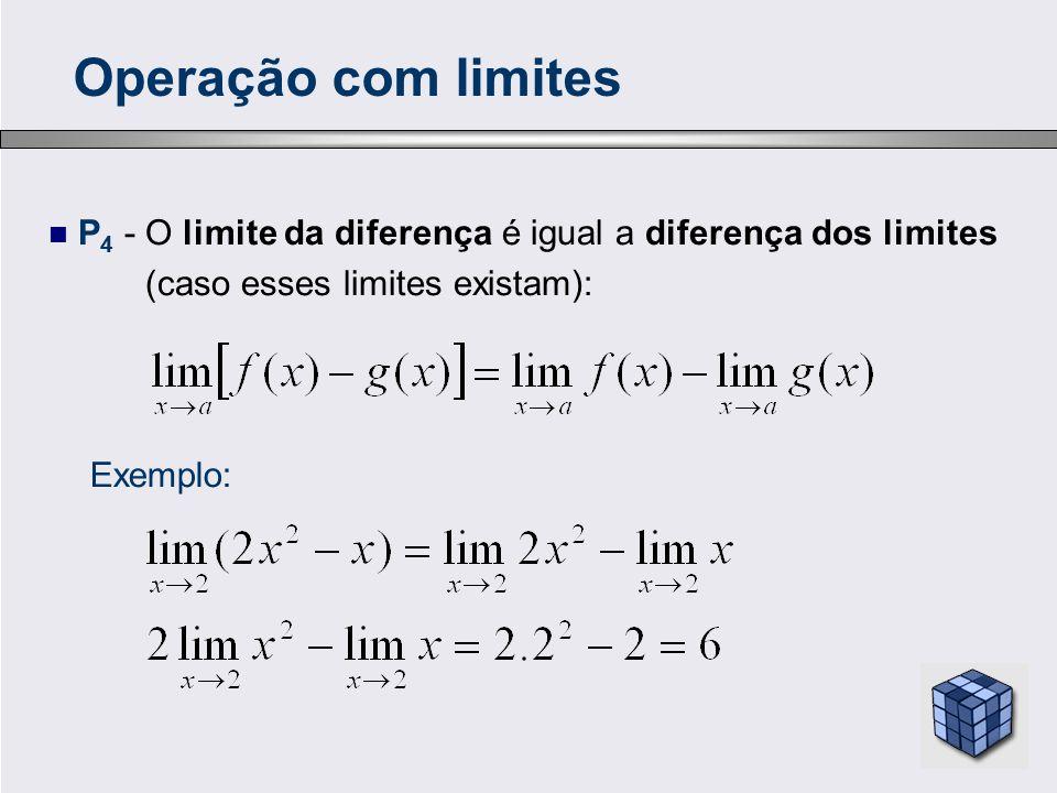 P 4 - O limite da diferença é igual a diferença dos limites (caso esses limites existam): Exemplo: Operação com limites