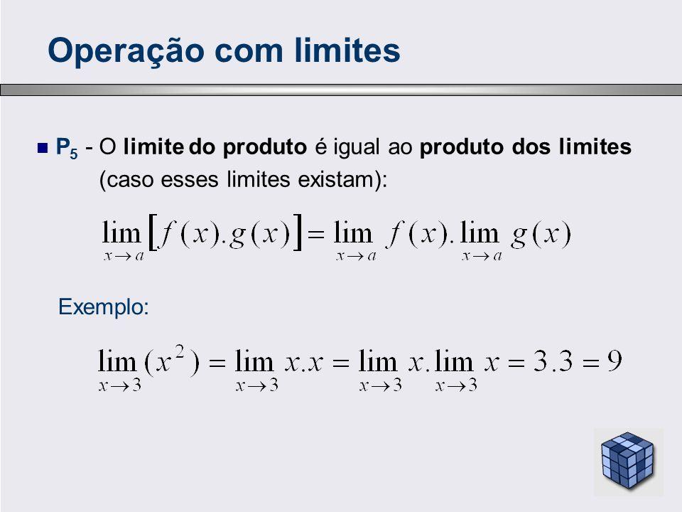P 6 - O limite do quociente é igual ao quociente dos limites (caso esses limites existam): Operação com limites Exemplo: