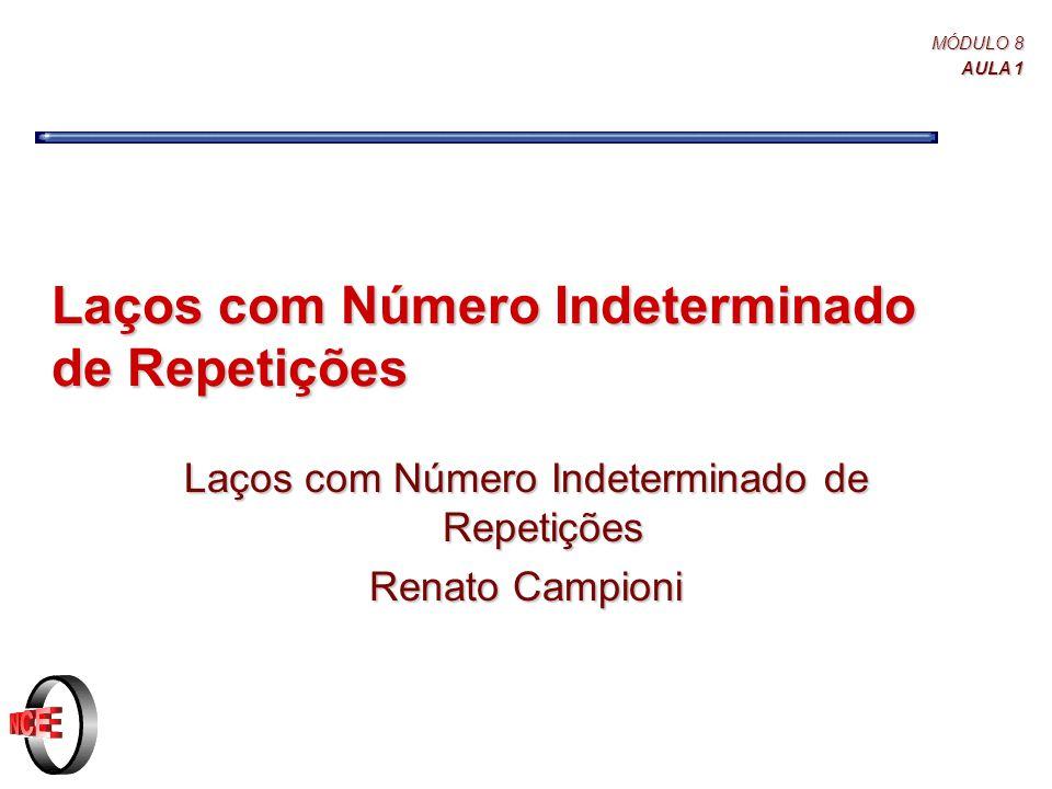 MÓDULO 8 AULA 1 Laços com Número Indeterminado de Repetições Renato Campioni