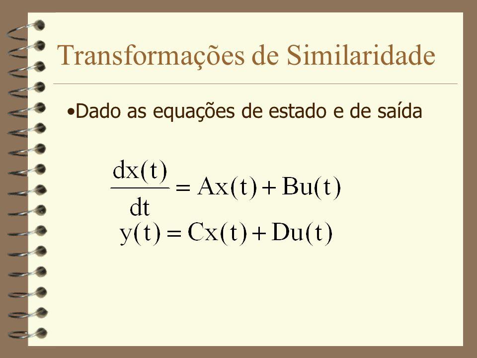 Transformações de Similaridade Dado as equações de estado e de saída