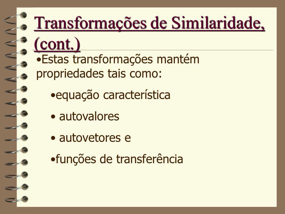 Transformações de Similaridade, (cont.) Estas transformações mantém propriedades tais como: equação característica autovalores autovetores e funções d