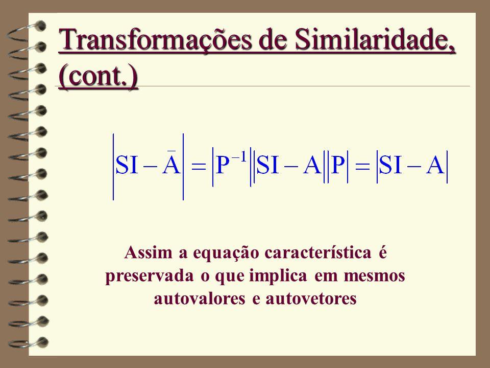 Transformações de Similaridade, (cont.) Assim a equação característica é preservada o que implica em mesmos autovalores e autovetores