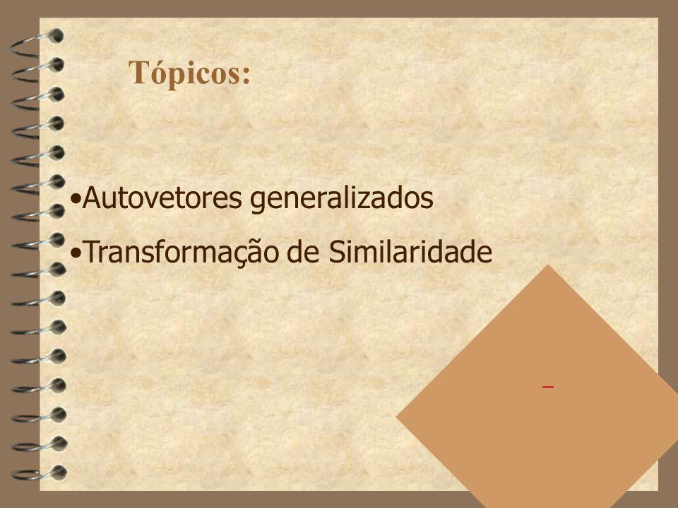 Tópicos: Autovetores generalizados Transformação de Similaridade