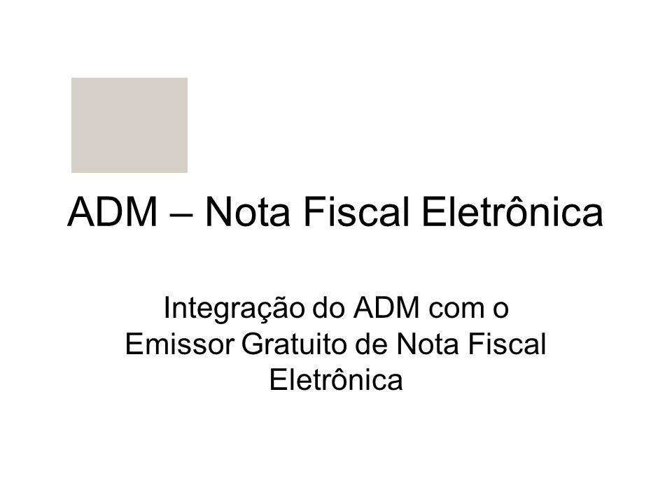 ADM – Nota Fiscal Eletrônica Integração do ADM com o Emissor Gratuito de Nota Fiscal Eletrônica