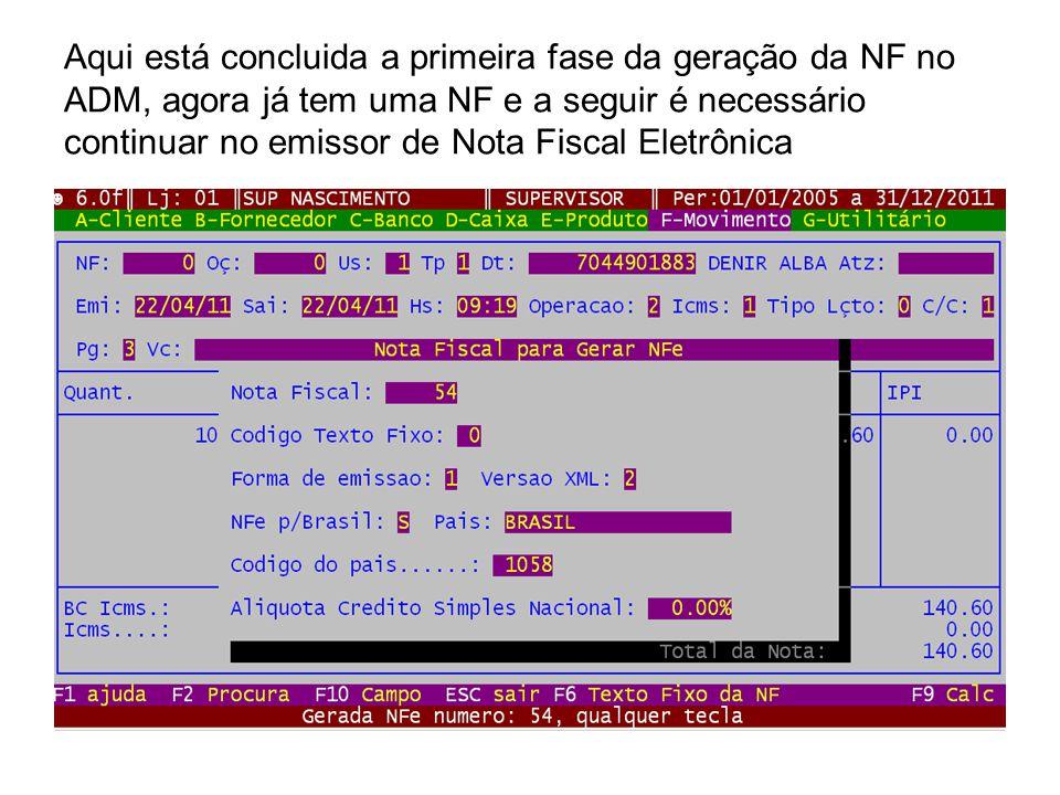 Aqui está concluida a primeira fase da geração da NF no ADM, agora já tem uma NF e a seguir é necessário continuar no emissor de Nota Fiscal Eletrônic