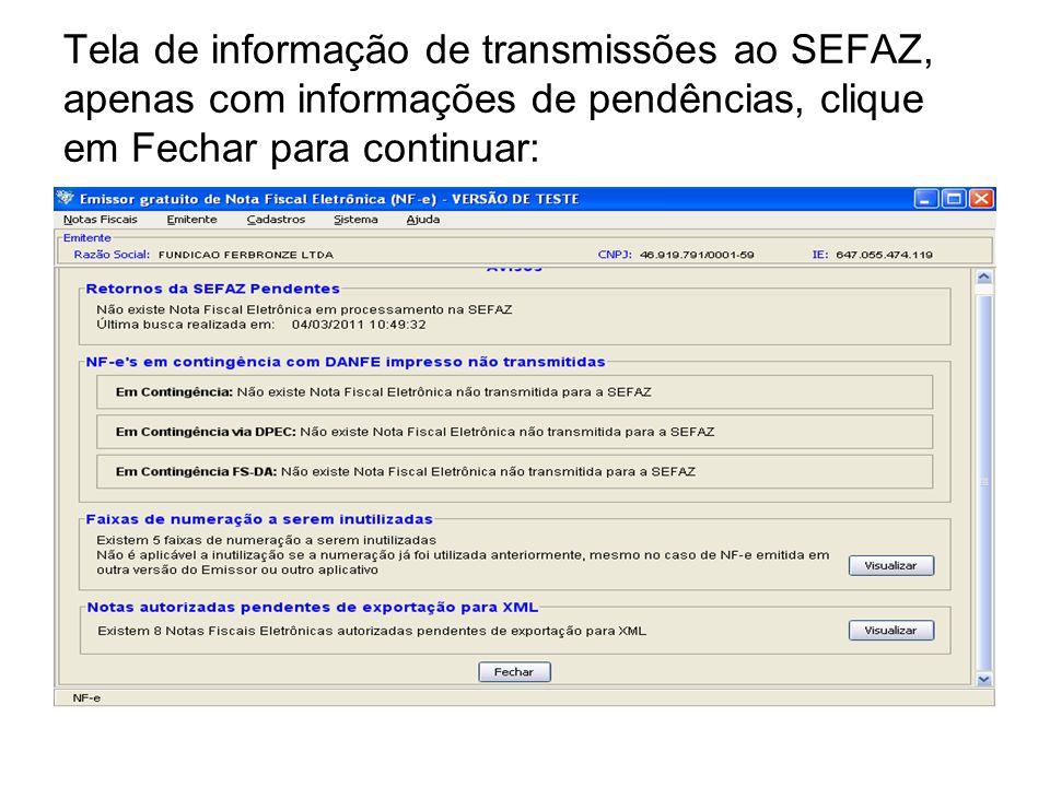 Tela de informação de transmissões ao SEFAZ, apenas com informações de pendências, clique em Fechar para continuar: