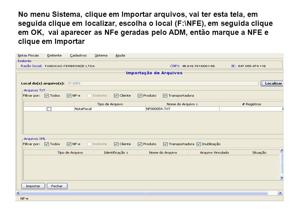 No menu Sistema, clique em Importar arquivos, vai ter esta tela, em seguida clique em localizar, escolha o local (F:\NFE), em seguida clique em OK, va