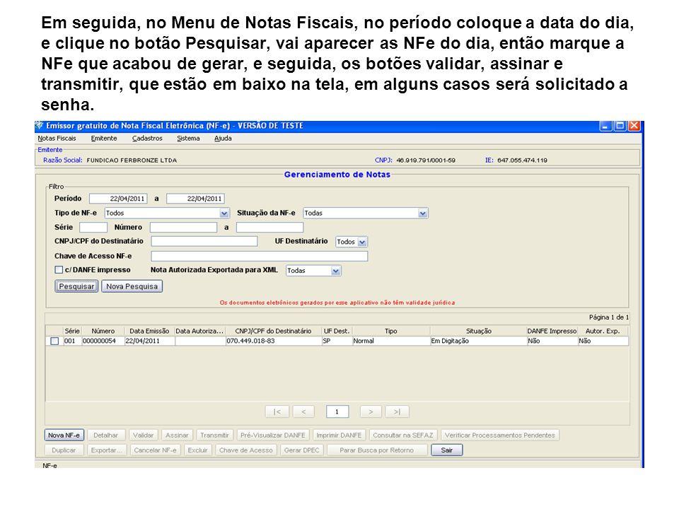 Em seguida, no Menu de Notas Fiscais, no período coloque a data do dia, e clique no botão Pesquisar, vai aparecer as NFe do dia, então marque a NFe qu