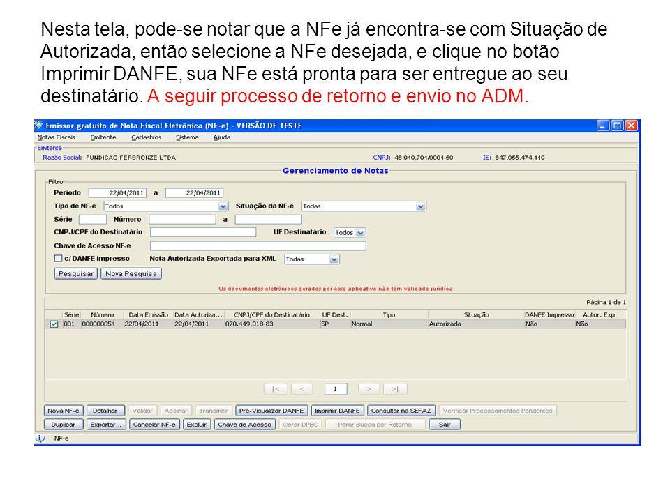 Nesta tela, pode-se notar que a NFe já encontra-se com Situação de Autorizada, então selecione a NFe desejada, e clique no botão Imprimir DANFE, sua N