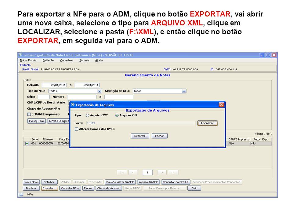 Para exportar a NFe para o ADM, clique no botão EXPORTAR, vai abrir uma nova caixa, selecione o tipo para ARQUIVO XML, clique em LOCALIZAR, selecione