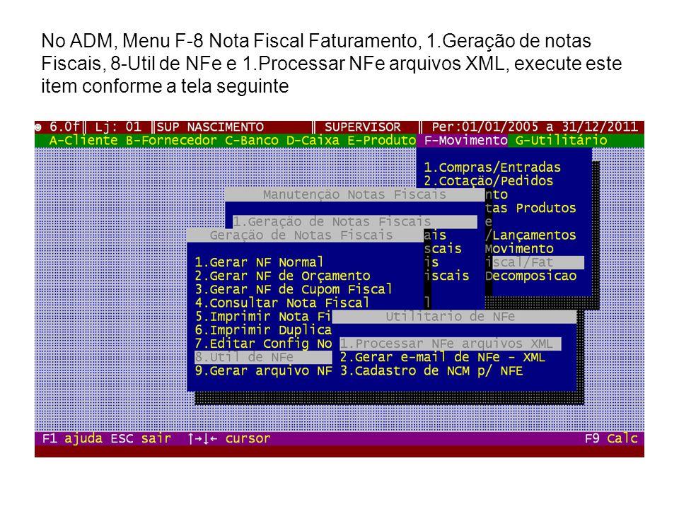No ADM, Menu F-8 Nota Fiscal Faturamento, 1.Geração de notas Fiscais, 8-Util de NFe e 1.Processar NFe arquivos XML, execute este item conforme a tela
