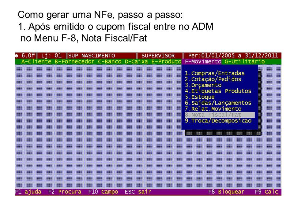 Como gerar uma NFe, passo a passo: 1. Após emitido o cupom fiscal entre no ADM no Menu F-8, Nota Fiscal/Fat