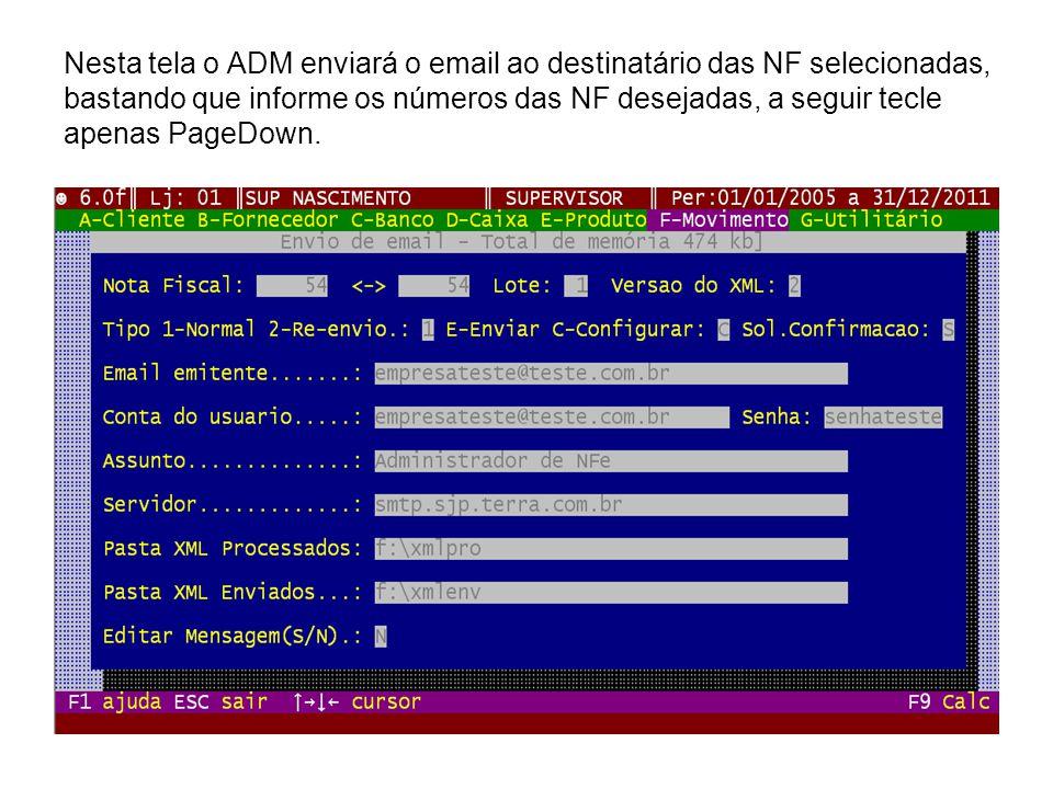 Nesta tela o ADM enviará o email ao destinatário das NF selecionadas, bastando que informe os números das NF desejadas, a seguir tecle apenas PageDown