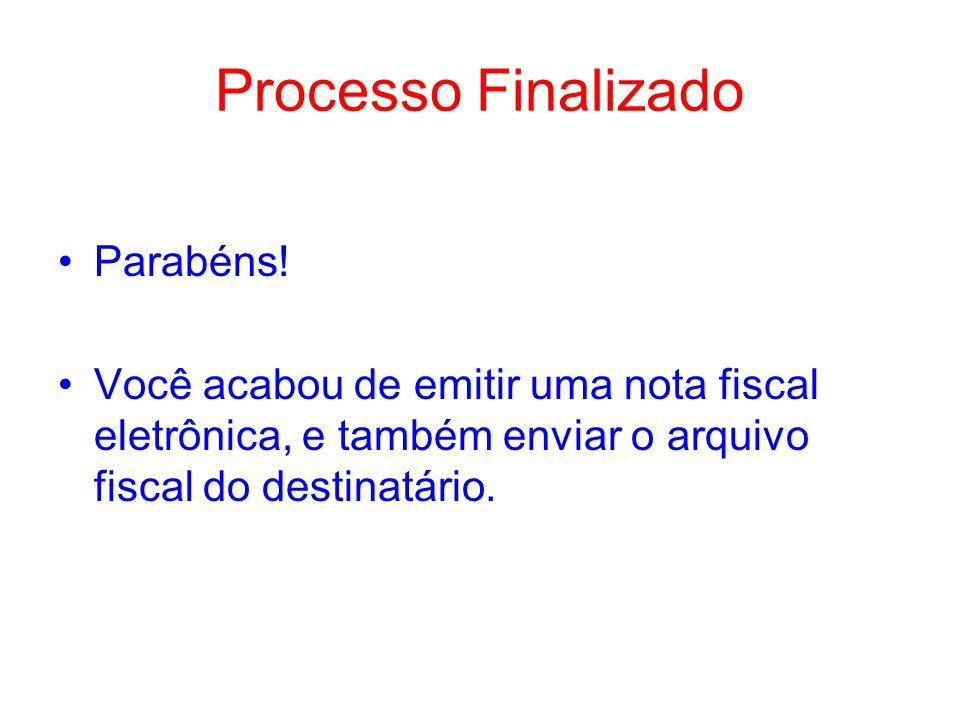 Processo Finalizado Parabéns! Você acabou de emitir uma nota fiscal eletrônica, e também enviar o arquivo fiscal do destinatário.
