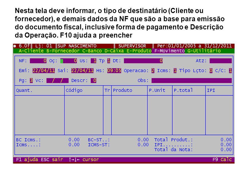 Nesta tela deve informar, o tipo de destinatário (Cliente ou fornecedor), e demais dados da NF que são a base para emissão do documento fiscal, inclus