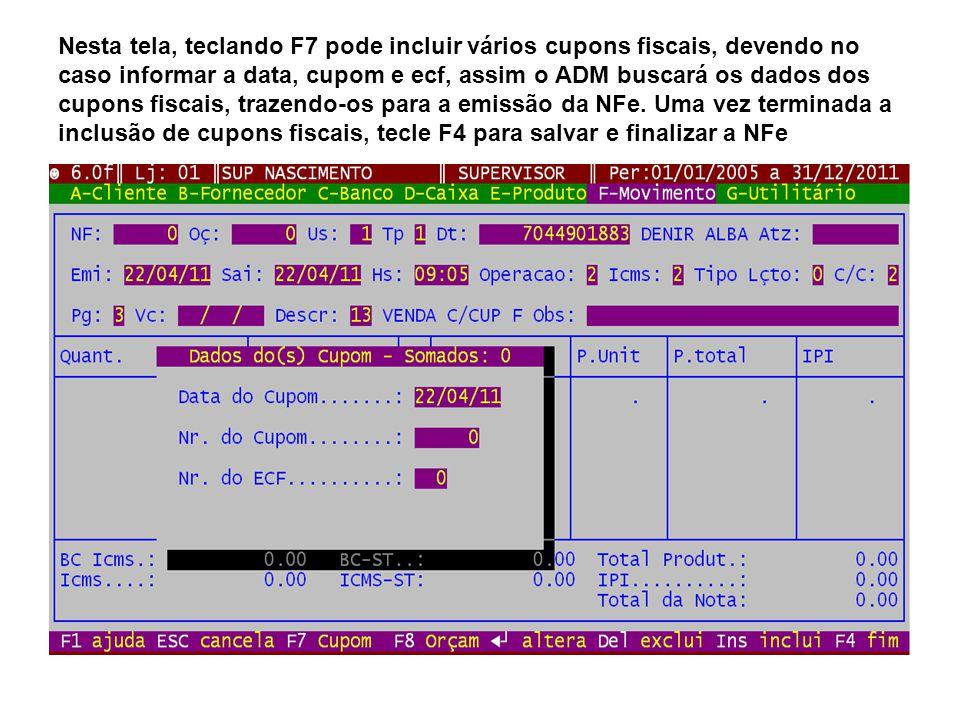 Nesta tela, teclando F7 pode incluir vários cupons fiscais, devendo no caso informar a data, cupom e ecf, assim o ADM buscará os dados dos cupons fisc