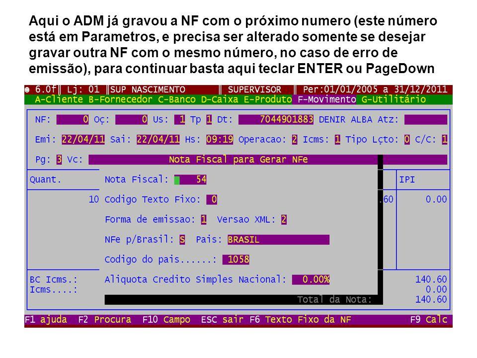 Aqui o ADM já gravou a NF com o próximo numero (este número está em Parametros, e precisa ser alterado somente se desejar gravar outra NF com o mesmo