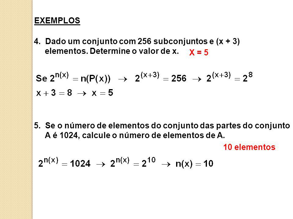 4. Dado um conjunto com 256 subconjuntos e (x + 3) elementos. Determine o valor de x. X = 5 5. Se o número de elementos do conjunto das partes do conj