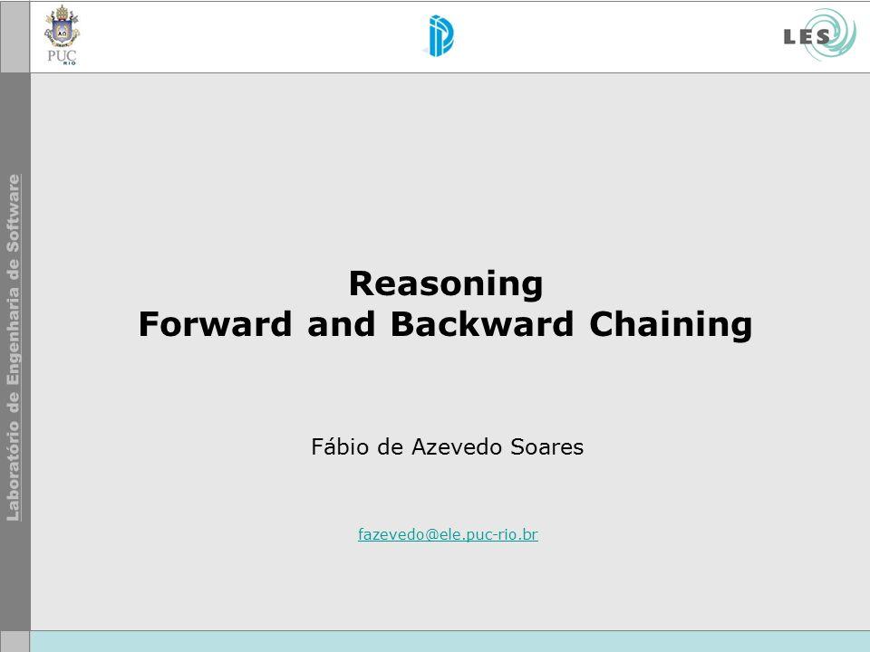Reasoning Forward and Backward Chaining Fábio de Azevedo Soares fazevedo@ele.puc-rio.br