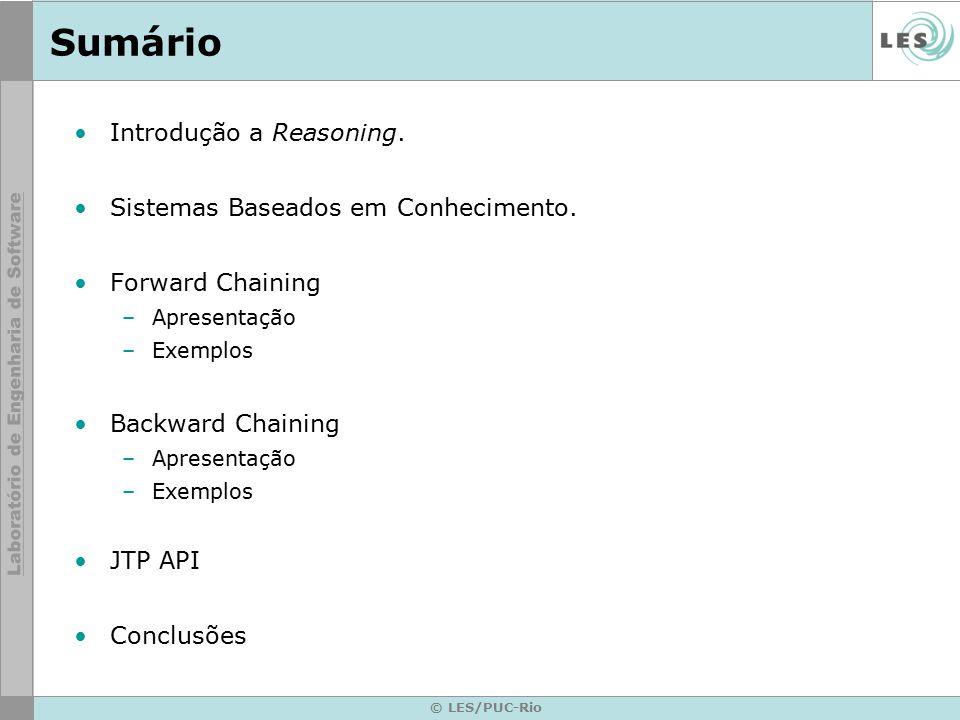 © LES/PUC-Rio Sumário Introdução a Reasoning. Sistemas Baseados em Conhecimento. Forward Chaining –Apresentação –Exemplos Backward Chaining –Apresenta